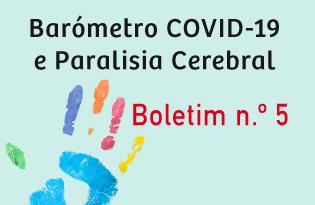 imagem do post do Boletim Barómetro COVID-19 e Paralisia Cerebral – Número 5